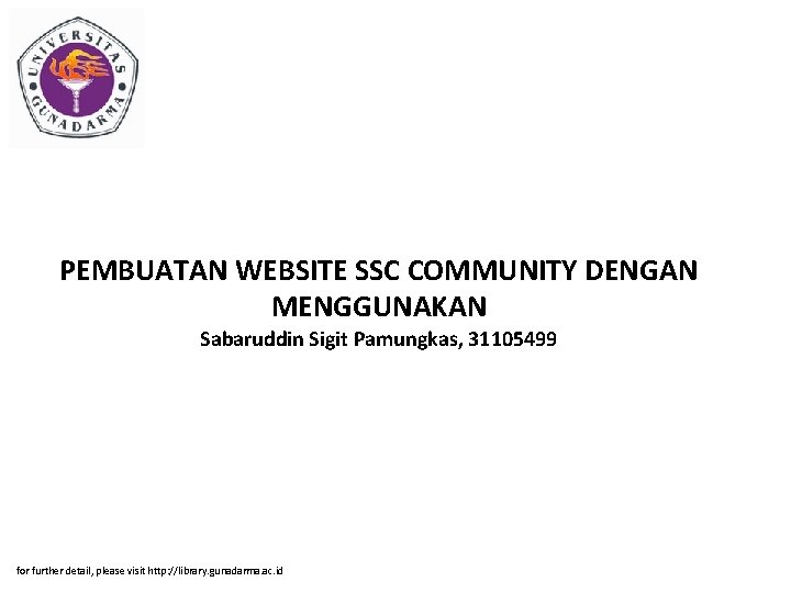 PEMBUATAN WEBSITE SSC COMMUNITY DENGAN MENGGUNAKAN Sabaruddin Sigit Pamungkas, 31105499 for further detail, please