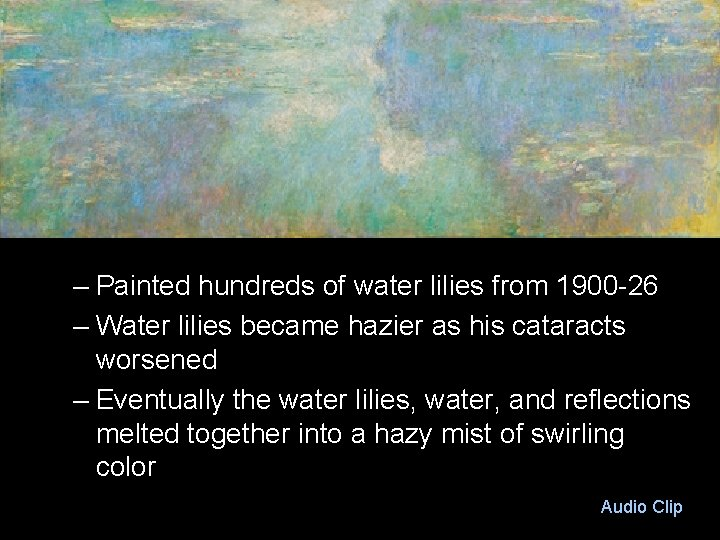 – Painted hundreds of water lilies from 1900 -26 – Water lilies became hazier