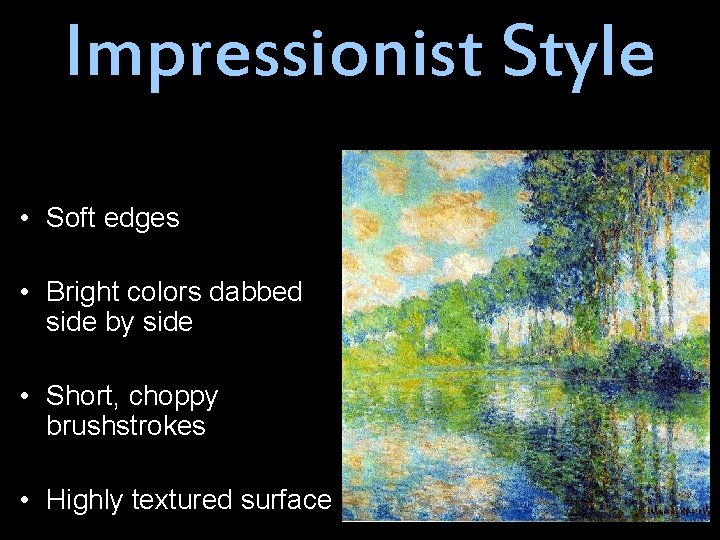 Impressionist Style • Soft edges • Bright colors dabbed side by side • Short,