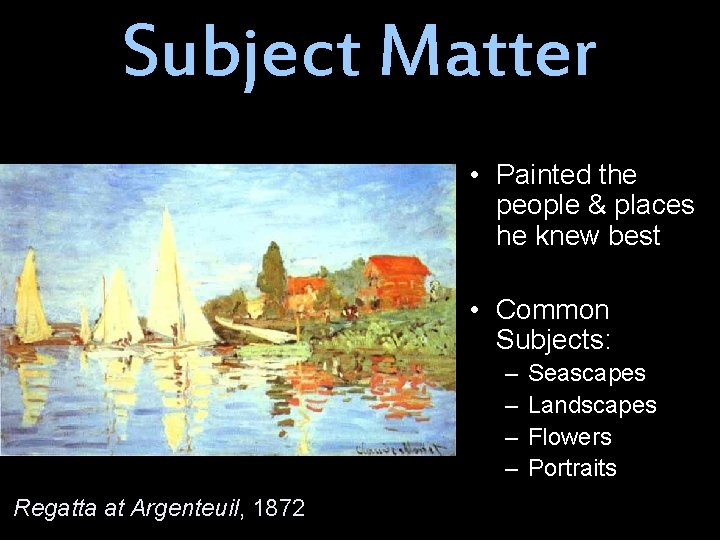 Subject Matter • Painted the people & places he knew best • Common Subjects:
