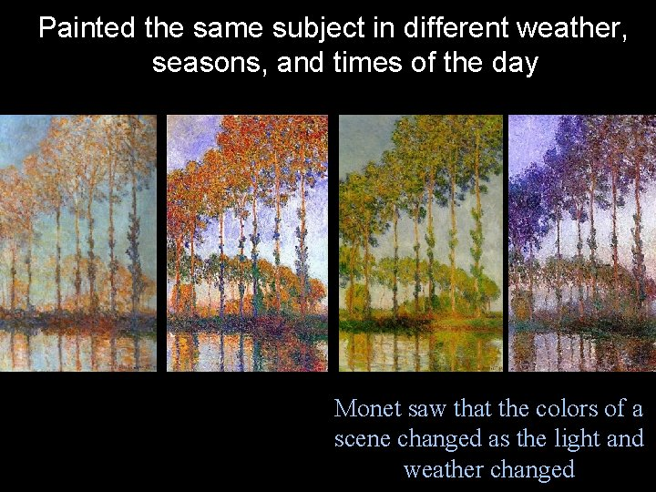 Painted the same subject in different weather, seasons, and times of the day Monet