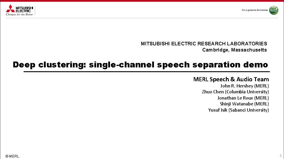 MITSUBISHI ELECTRIC RESEARCH LABORATORIES Cambridge, Massachusetts Deep clustering: single-channel speech separation demo MERL Speech