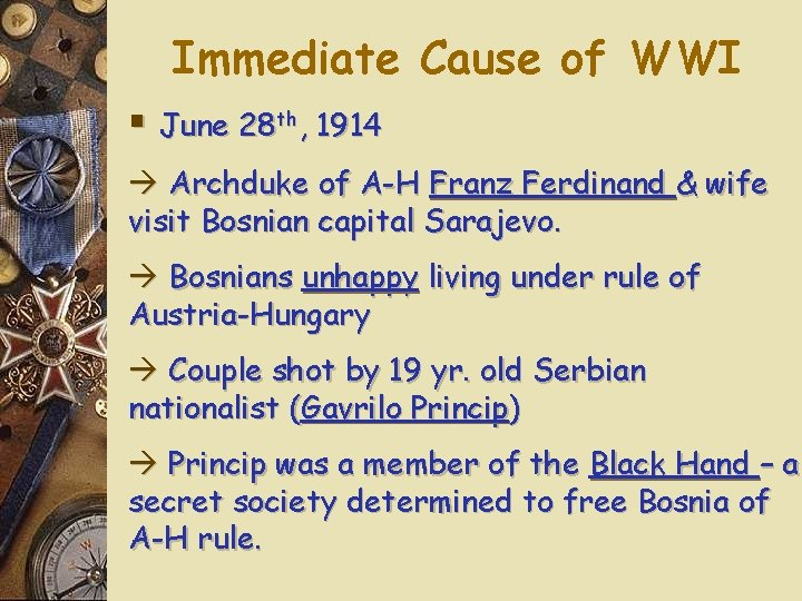 Immediate Cause of WWI § June 28 th, 1914 Archduke of A-H Franz Ferdinand