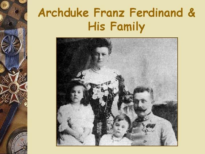 Archduke Franz Ferdinand & His Family