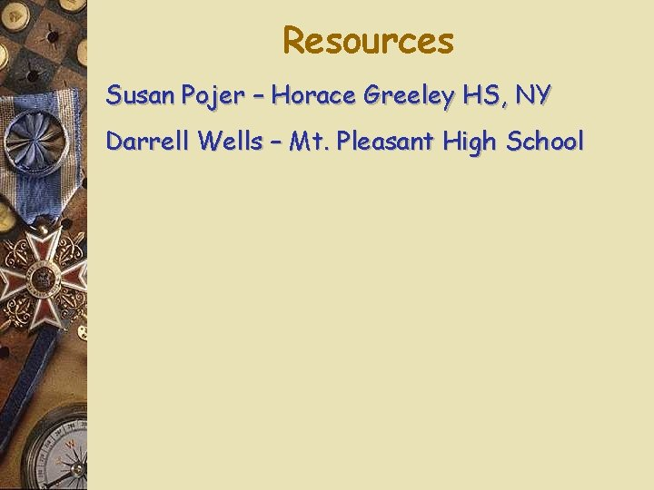 Resources Susan Pojer – Horace Greeley HS, NY Darrell Wells – Mt. Pleasant High