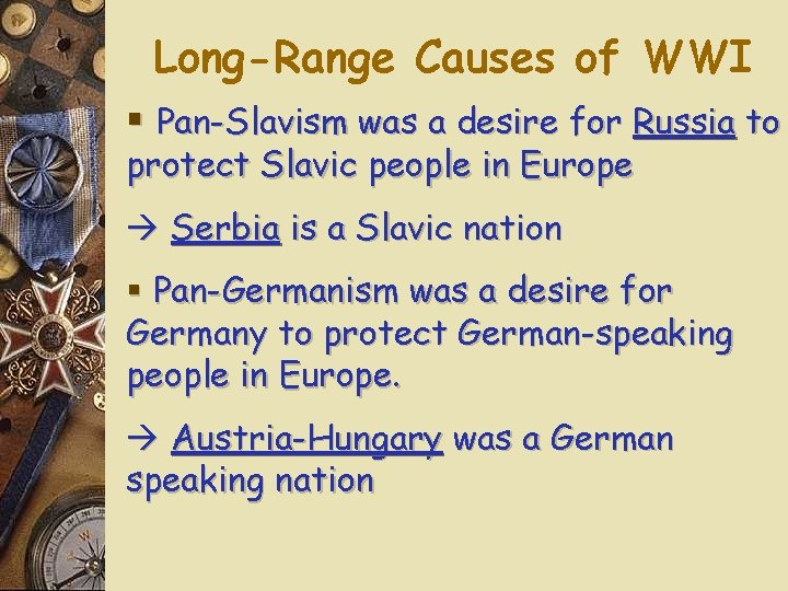 Long-Range Causes of WWI § Pan-Slavism was a desire for Russia to protect Slavic