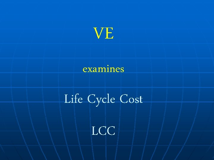 VE examines Life Cycle Cost LCC