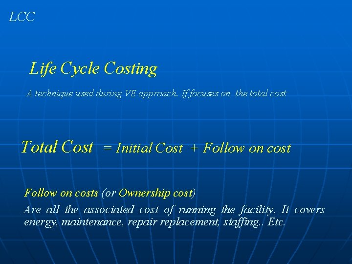 LCC Life Cycle Costing A technique used during VE approach. If focuses on the