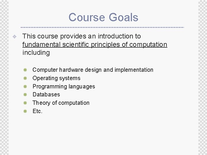 Course Goals ± This course provides an introduction to fundamental scientific principles of computation