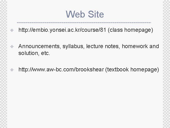 Web Site ± http: //embio. yonsei. ac. kr/course/81 (class homepage) ± Announcements, syllabus, lecture