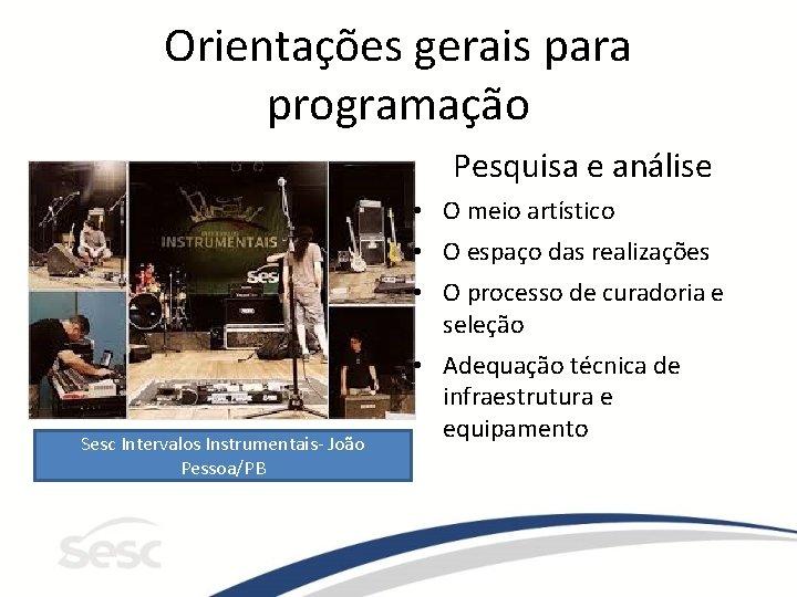 Orientações gerais para programação Pesquisa e análise • O meio artístico • O espaço