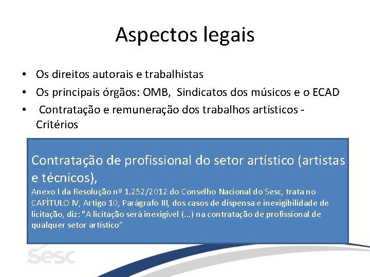 Aspectos legais • Os direitos autorais e trabalhistas • Os principais órgãos: OMB, Sindicatos