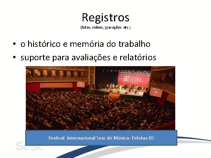 Registros (fotos, vídeos, gravações etc. ) • o histórico e memória do trabalho •