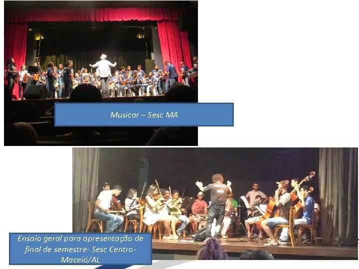 Musicar – Sesc MA Ensaio geral para apresentação de final de semestre- Sesc Centro-