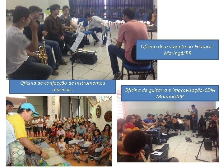 Oficina de trompete no Femucic- Maringá/PR Oficina de confecção de instrumentos musicais. Oficina de