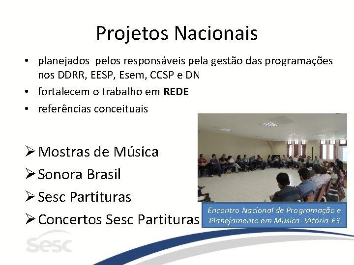 Projetos Nacionais • planejados pelos responsáveis pela gestão das programações nos DDRR, EESP, Esem,