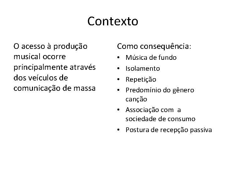 Contexto O acesso à produção musical ocorre principalmente através dos veículos de comunicação de
