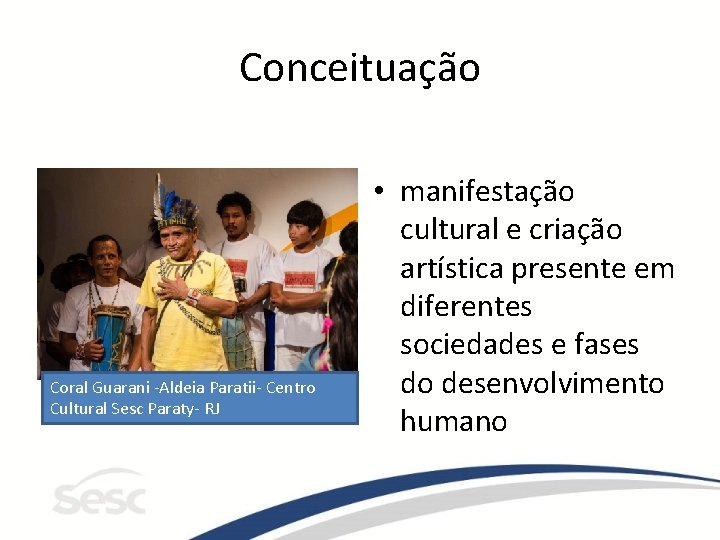 Conceituação Coral Guarani -Aldeia Paratii- Centro Cultural Sesc Paraty- RJ • manifestação cultural e