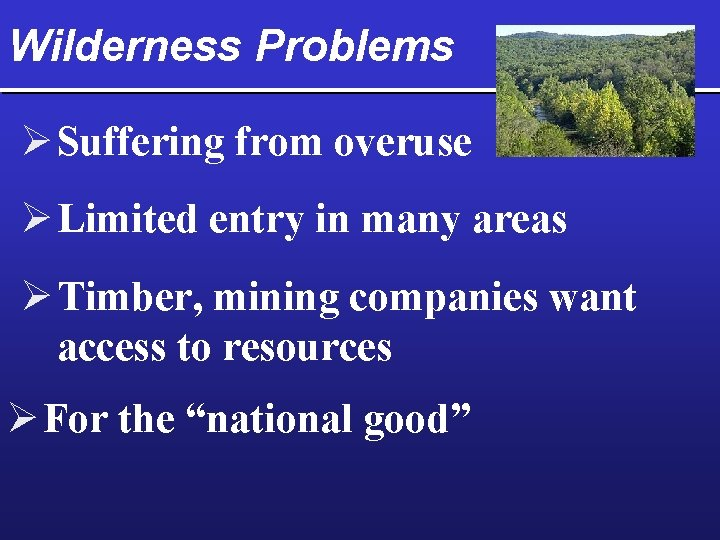 Wilderness Problems Ø Suffering from overuse Ø Limited entry in many areas Ø Timber,