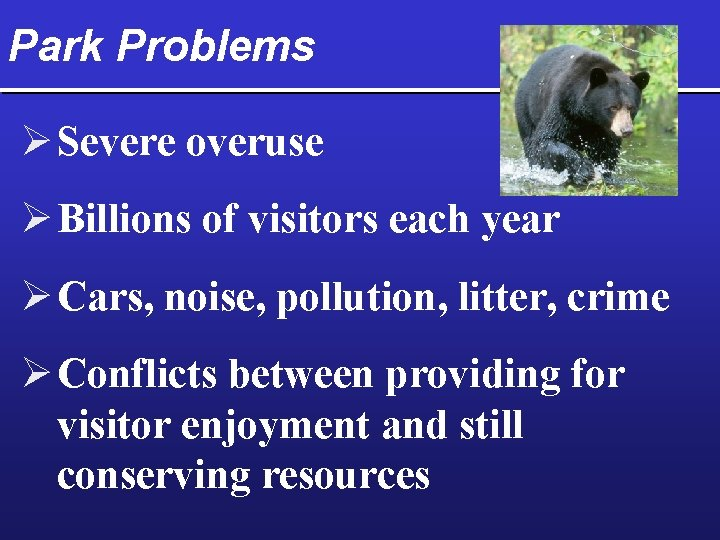 Park Problems Ø Severe overuse Ø Billions of visitors each year Ø Cars, noise,