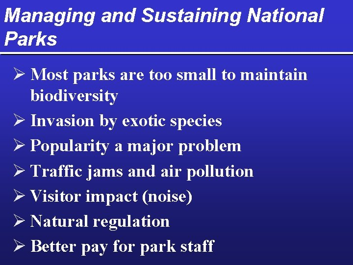 Managing and Sustaining National Parks Ø Most parks are too small to maintain biodiversity