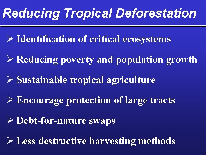 Reducing Tropical Deforestation Ø Identification of critical ecosystems Ø Reducing poverty and population growth