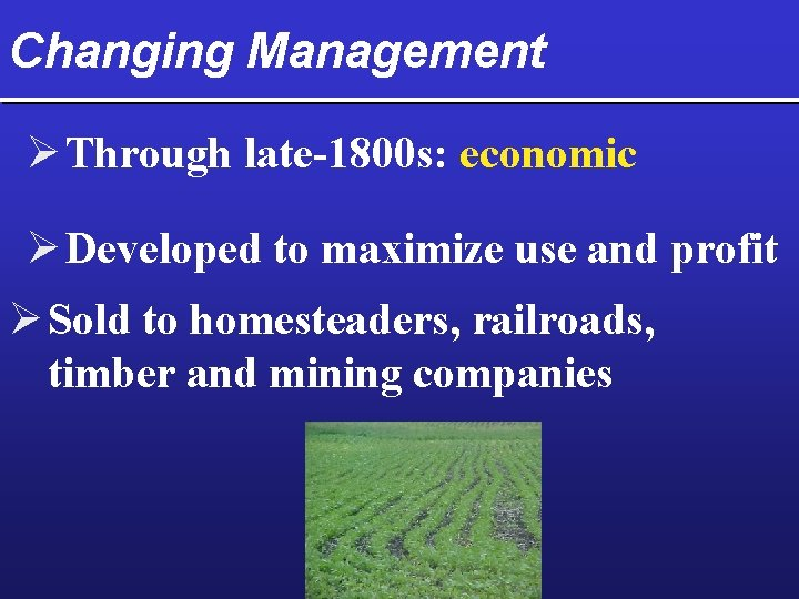 Changing Management Ø Through late-1800 s: economic Ø Developed to maximize use and profit