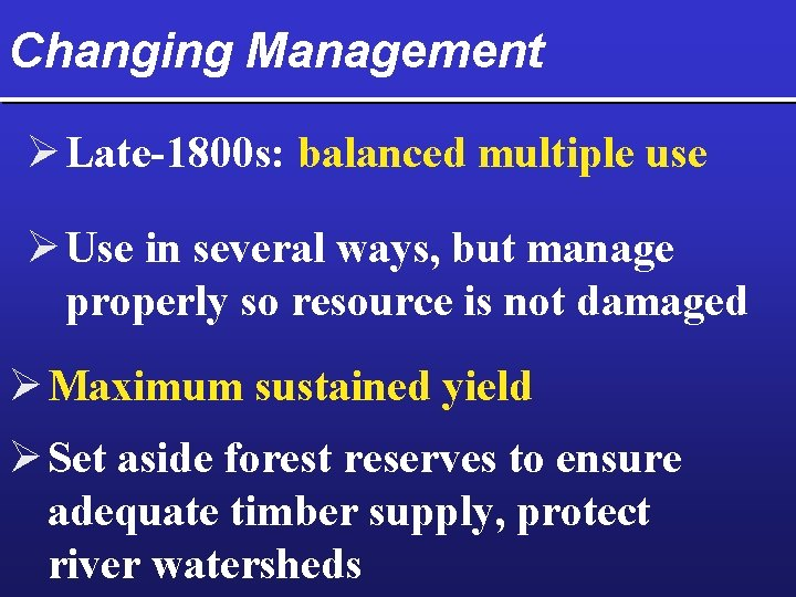 Changing Management Ø Late-1800 s: balanced multiple use Ø Use in several ways, but