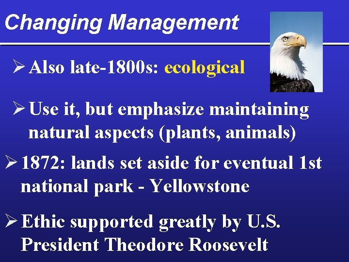 Changing Management Ø Also late-1800 s: ecological Ø Use it, but emphasize maintaining natural