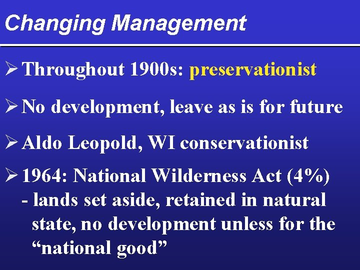 Changing Management Ø Throughout 1900 s: preservationist Ø No development, leave as is for