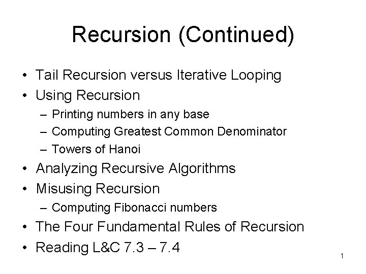Recursion (Continued) • Tail Recursion versus Iterative Looping • Using Recursion – Printing numbers