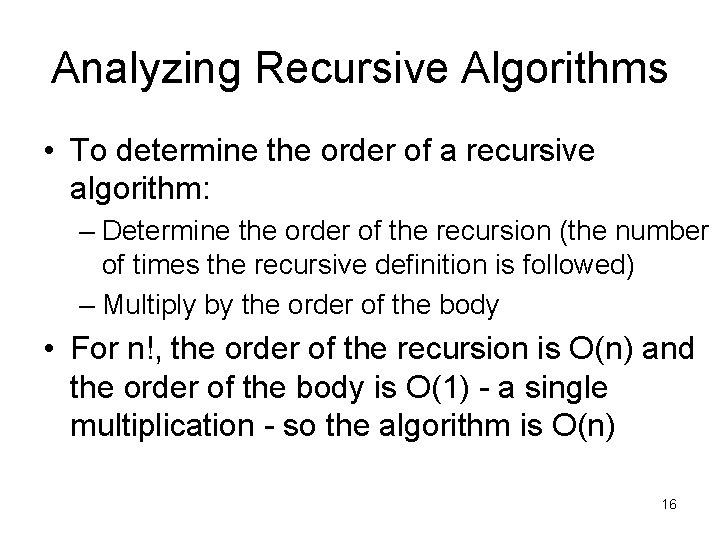 Analyzing Recursive Algorithms • To determine the order of a recursive algorithm: – Determine