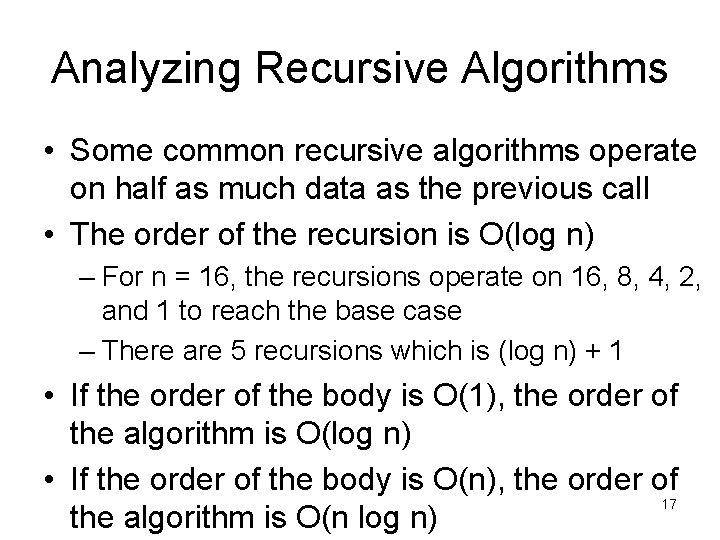 Analyzing Recursive Algorithms • Some common recursive algorithms operate on half as much data