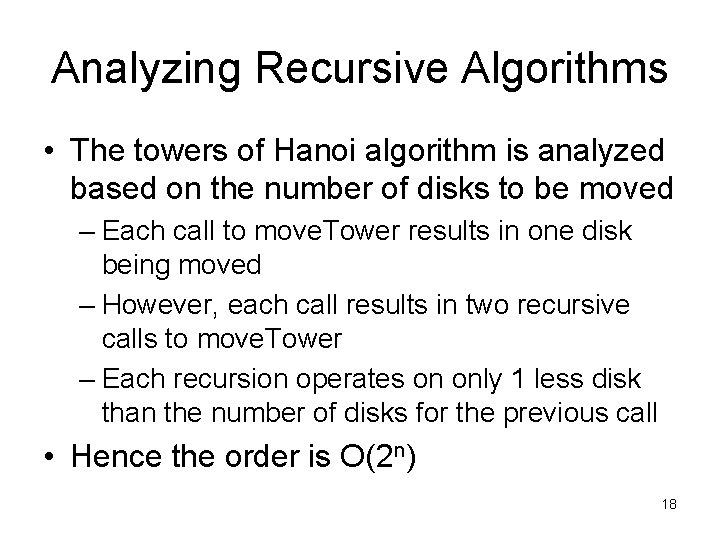 Analyzing Recursive Algorithms • The towers of Hanoi algorithm is analyzed based on the