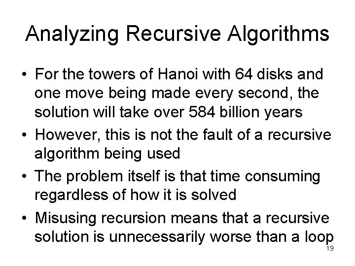 Analyzing Recursive Algorithms • For the towers of Hanoi with 64 disks and one