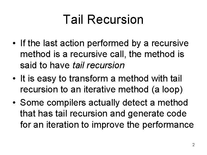 Tail Recursion • If the last action performed by a recursive method is a