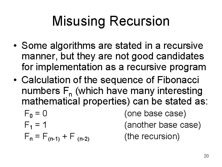 Misusing Recursion • Some algorithms are stated in a recursive manner, but they are