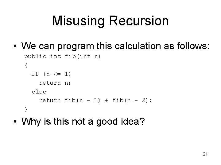 Misusing Recursion • We can program this calculation as follows: public int { if