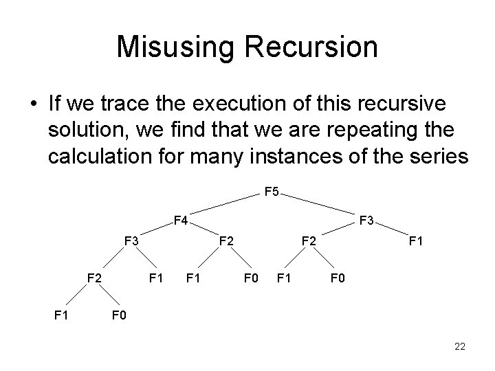 Misusing Recursion • If we trace the execution of this recursive solution, we find