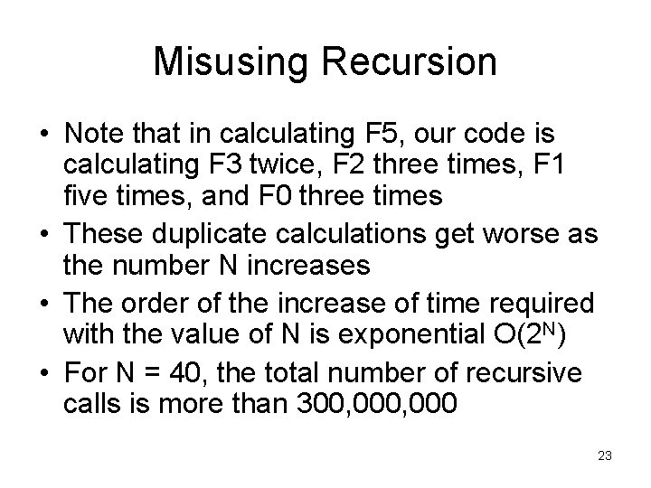 Misusing Recursion • Note that in calculating F 5, our code is calculating F