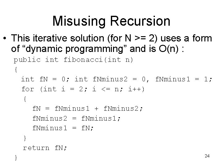 Misusing Recursion • This iterative solution (for N >= 2) uses a form of