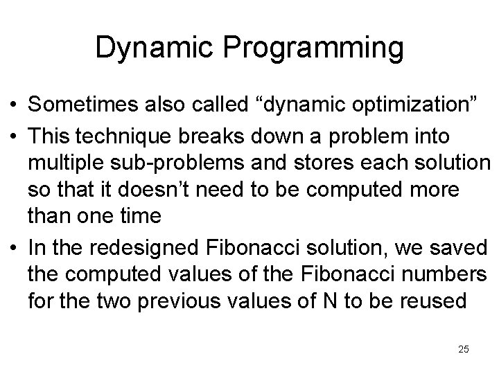 """Dynamic Programming • Sometimes also called """"dynamic optimization"""" • This technique breaks down a"""