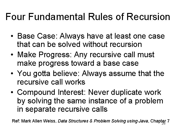 Four Fundamental Rules of Recursion • Base Case: Always have at least one case