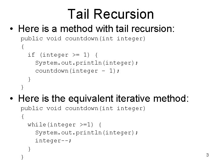 Tail Recursion • Here is a method with tail recursion: public void countdown(int integer)
