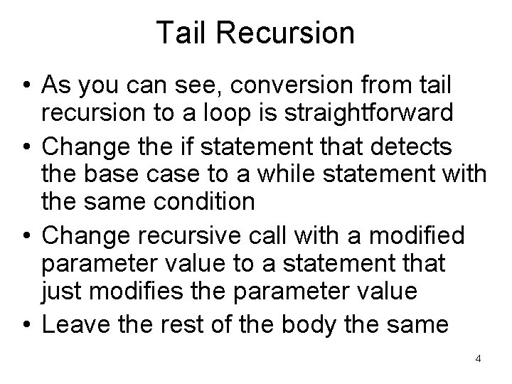 Tail Recursion • As you can see, conversion from tail recursion to a loop