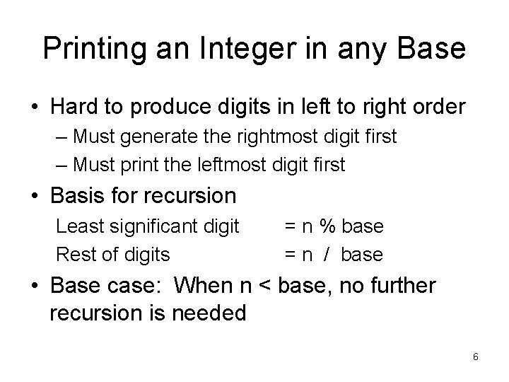 Printing an Integer in any Base • Hard to produce digits in left to