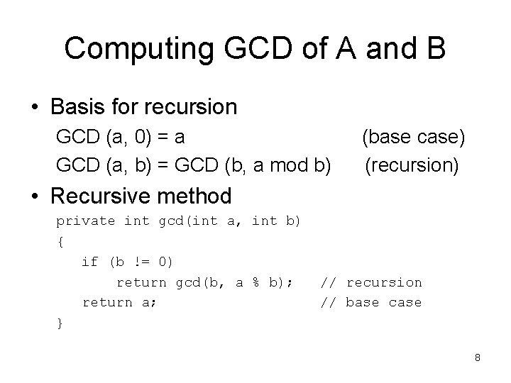 Computing GCD of A and B • Basis for recursion GCD (a, 0) =