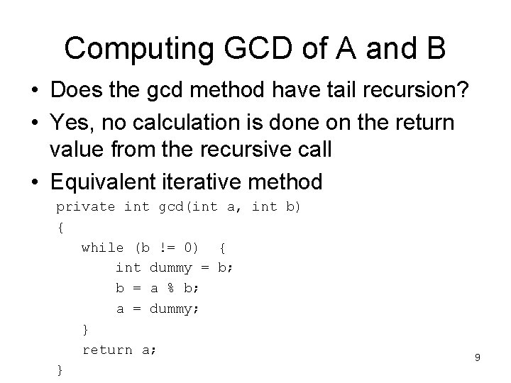Computing GCD of A and B • Does the gcd method have tail recursion?