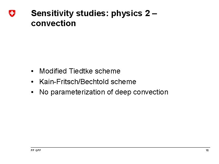 Sensitivity studies: physics 2 – convection • Modified Tiedtke scheme • Kain-Fritsch/Bechtold scheme •