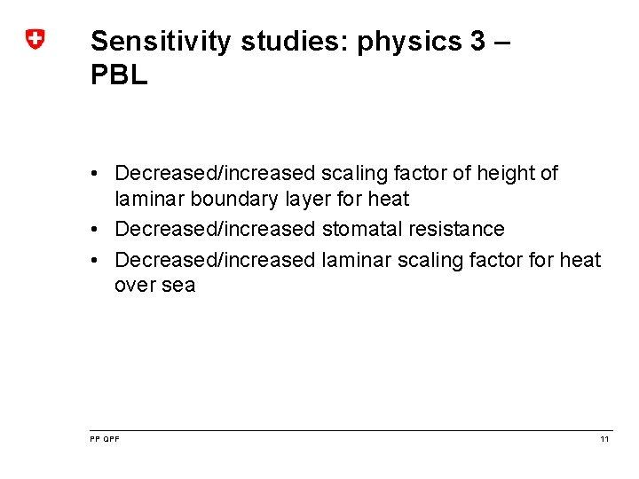 Sensitivity studies: physics 3 – PBL • Decreased/increased scaling factor of height of laminar